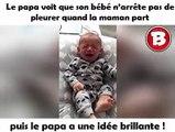 Le papa voit que son bébé n'arrête pas de pleurer quand la maman part puis le papa a une idée brillante !