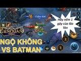Tôn Ngộ Không Vs Batman Người Dơi - Sức mạnh Tâm điểm của trận đấu Liên quân mobile