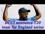 India vs England : Indian T20 team announced, Yuvraj Singh, Suresh Raina make comeback