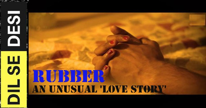 RUBBER- An Unusual Love Story - video dailymotion