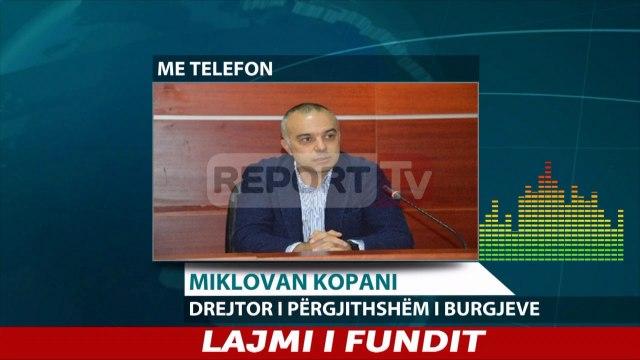 Report TV - Çfare ndodhi me Giun? Flet Drejtori i Burgjeve Miklovan Kopani