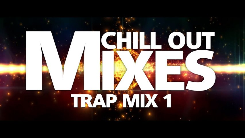 Chill Out Mixes TRAP MIX 1
