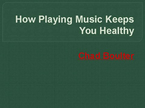 Chad Boulter- How Playing Music Keeps You Healthy