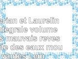 Read Book  Valérian et Laureline lIntégrale volume 1  Les mauvais rêves  La cité des eaux mouvantes Pdf