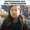 Whitewashing has real consequences
