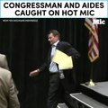 Congressman and aides caught on hot mic  [Mic Archives]