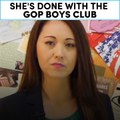 She's done with the GOP boys club