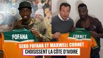 Seko Fofana et Maxwell Cornet choisissent la Côte dIvoire