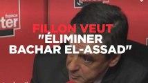 "Fillon veut ""éliminer Bachar al-Assad"""