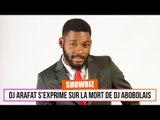 DJ Arafat s'exprime sur la mort d'Abobolais