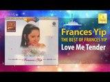 Frances Yip - Love Me Tender (Original Music Audio)