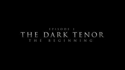 The Dark Tenor - Episode 1: The Beginning