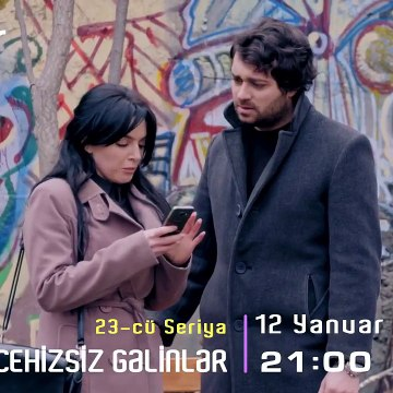 """Anons """"Cehizsiz Gəlinlər"""" serialı - 23 ci seriya 12 Yanvarr 4 gün saat 21:00 Xəzər tv də"""