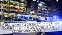 Ligue des champions: Un bus de l'équipe de Dortmund touché par des explosions
