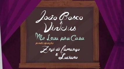 João Bosco & Vinicius - Me Leva Pra Casa