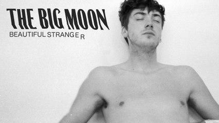 The Big Moon - Beautiful Stranger