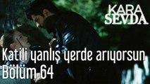 Kara sevda 64. Bölüm Katili Yanlış Yerde Arıyorsun