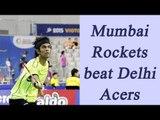 PBL Season 2: Mumbai Rockets thrash Delhi Acers 6-1 | Oneindia News