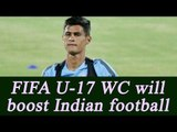 FIFA U-17 World Cup in India will help home team to develop : Eugeneson Lyngdoh| Oneindia News