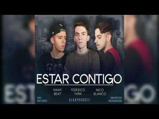 Federico Iván, Naay-Beat y Nico Blanco - Estar Contigo (AUDIO)