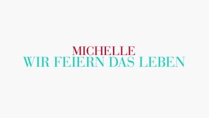 Michelle - Wir feiern das Leben
