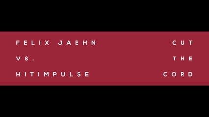 Felix Jaehn - Cut The Cord (Felix Jaehn Vs. Hitimpulse)