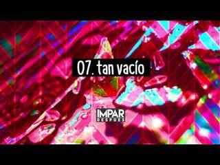 07- Tan Vacío - IMPAR (Después / 2016)