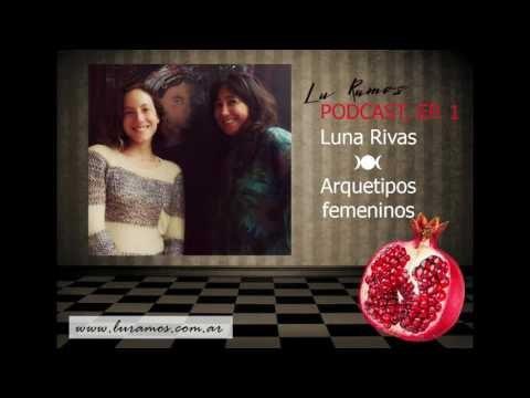 Podcast ep 1 - Entrevista a Luna Rivas (Arquetipos Femeninos)