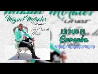 Lo Dijo El Corazón - Miguel Morales I Mano De Obra ®