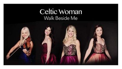 Celtic Woman - Walk Beside Me