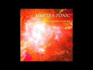 Mantra Tonic - Om Sri Hanumate Namaha