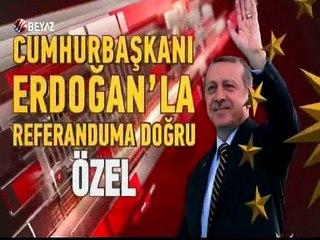 Cumhurbaşkanı Erdoğan ile referanduma doğru -Özel-