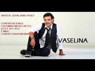John Jairo Perez- Vaselina (Parranda)