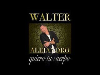 QUIERO TU CUERPO - WALTER ALEJANDRO (AUDIO OFICIAL 2017)