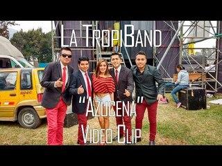 AZUCENA - LA TROPIBAND (VIDEO CLIP 2016)