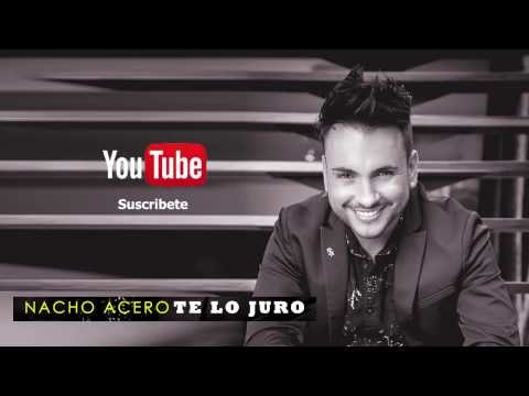 Nacho Acero - Te Lo Juro ( Audio Oficial)