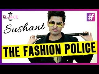 Sushant - The Fashion Police