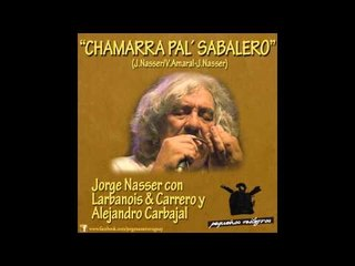 CHAMARRA PA´L SABALERO - Jorge Nasser con Larbanois & Carrero y Alejandro Carbajal.