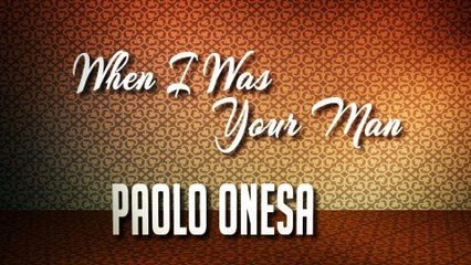Paolo Onesa - When I Was Your Man