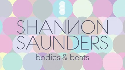 Shannon Saunders - Bodies & Beats