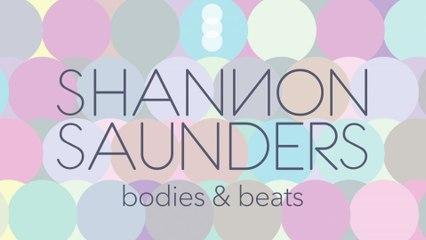 Shannon Saunders - Bodies & Beats
