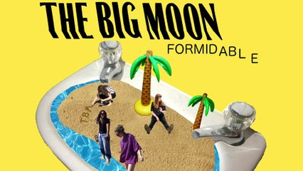 The Big Moon - Formidable