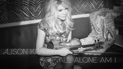 Alison Krauss - All Alone Am