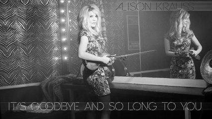 Alison Krauss - It's Goodbye And So Long To You