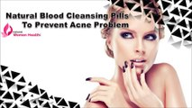 Natural Blood Cleansing Pills To Prevent Acne Problem