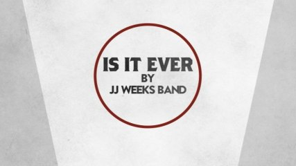 JJ Weeks Band - Is It Ever