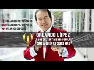 Orlando López - Dime a quién le crees más