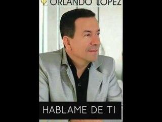 Orlando Lopez -  Háblame de Ti