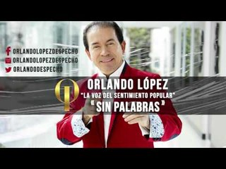Orlando López - Sin Palabras