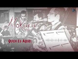 Mokara - Quien Es Aquel (Al Gran Rey)